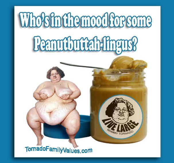 Mammy Tornado Peanutbuttah-lingus