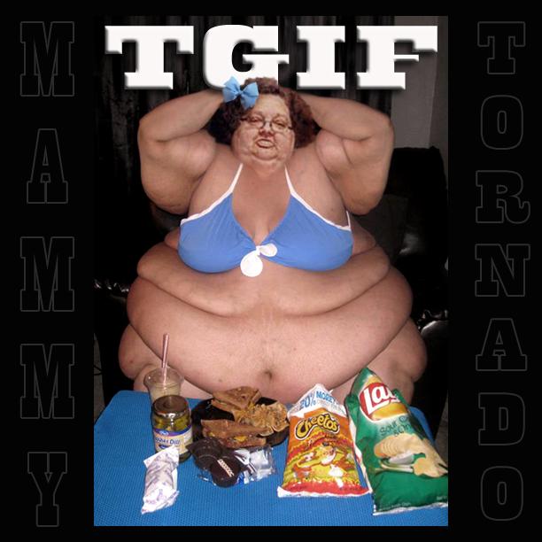 TGIF MAMMY TORNADO