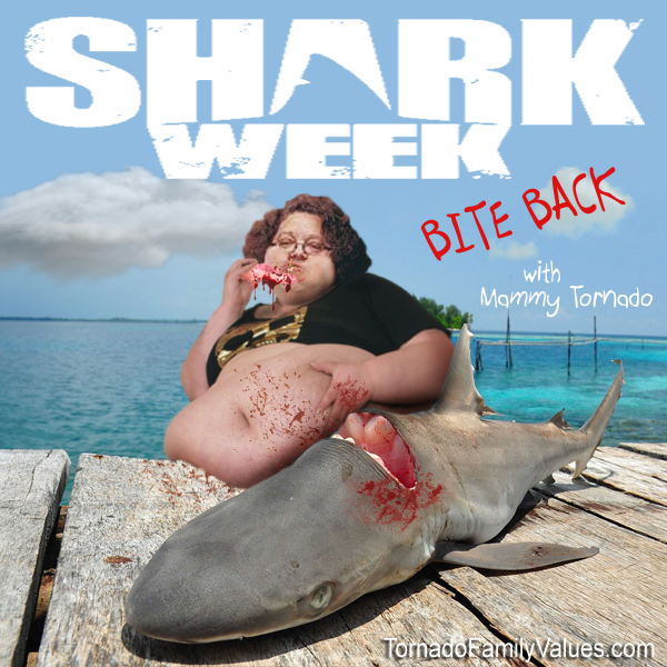 SHARK WEEK BITE BACK MAMMY TORNADO