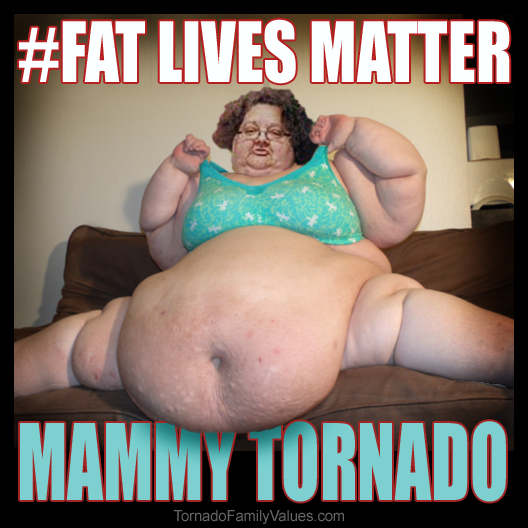 fat lives matter mammy tornado