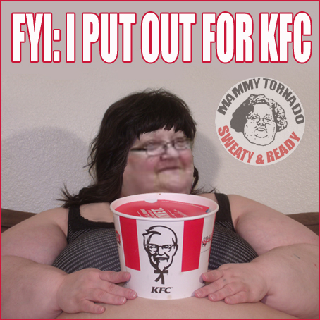 FYI I PUT OUT FOR KFC MAMMY TORNADO FUPA QUEEN