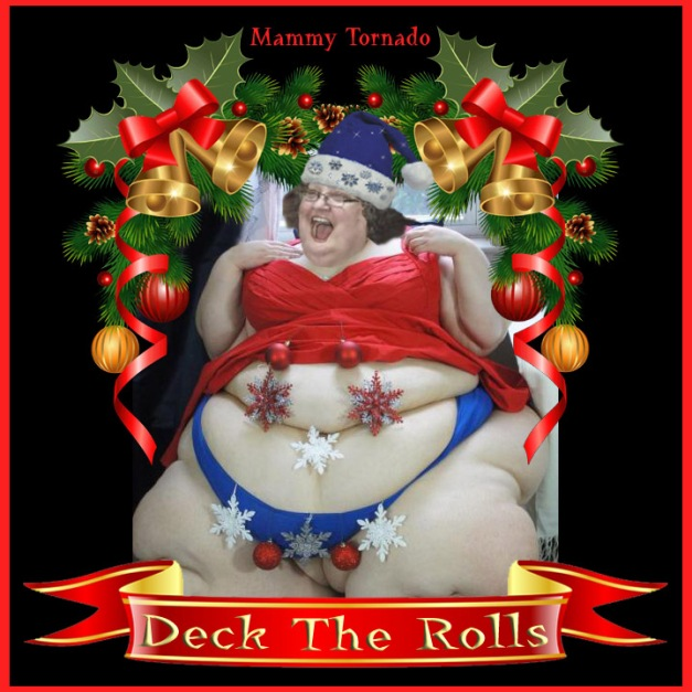 DECK THE ROLLS MAMMY TORNADO FUPA QUEEN