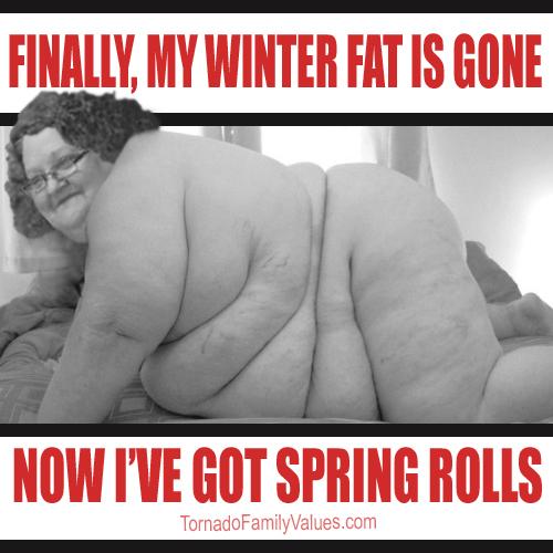 spring rolls winter fat mammy tornado fup gunt milf